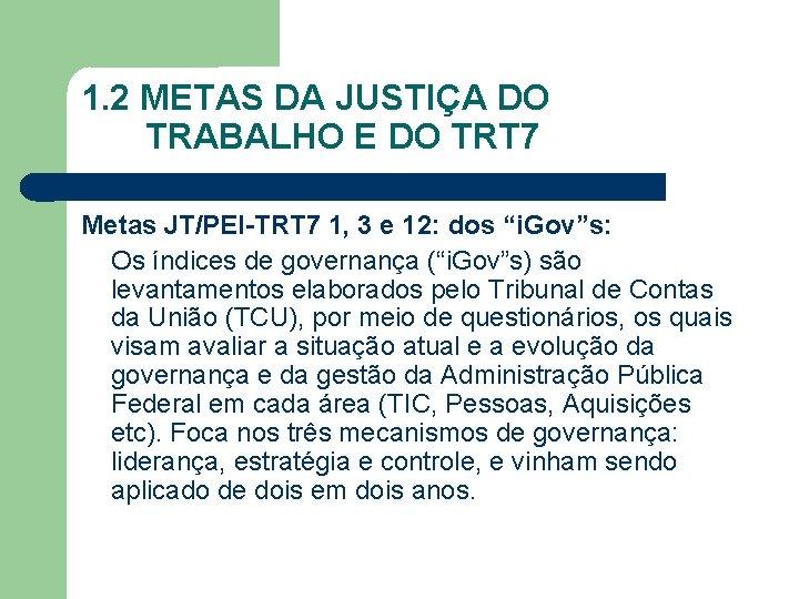 1. 2 METAS DA JUSTIÇA DO TRABALHO E DO TRT 7 Metas JT/PEI-TRT 7