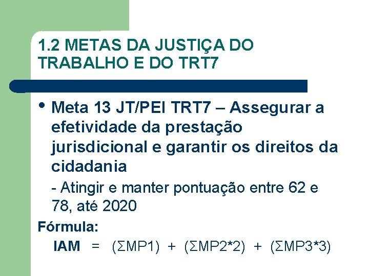 1. 2 METAS DA JUSTIÇA DO TRABALHO E DO TRT 7 • Meta 13