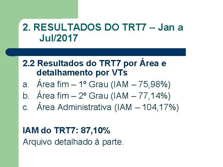 2. RESULTADOS DO TRT 7 – Jan a Jul/2017 2. 2 Resultados do TRT