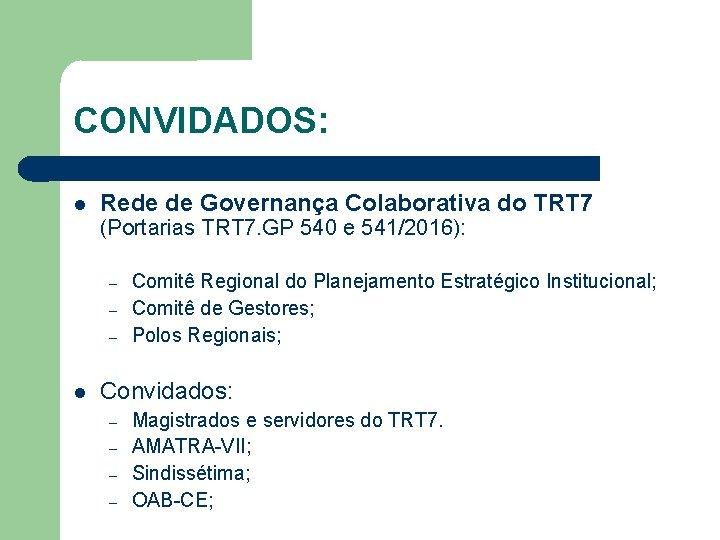CONVIDADOS: Rede de Governança Colaborativa do TRT 7 (Portarias TRT 7. GP 540 e