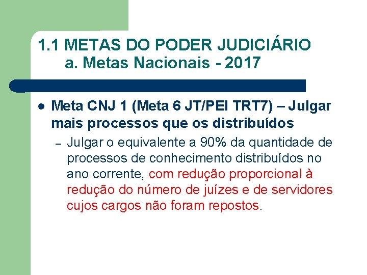 1. 1 METAS DO PODER JUDICIÁRIO a. Metas Nacionais - 2017 Meta CNJ 1