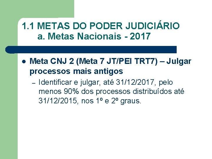 1. 1 METAS DO PODER JUDICIÁRIO a. Metas Nacionais - 2017 Meta CNJ 2