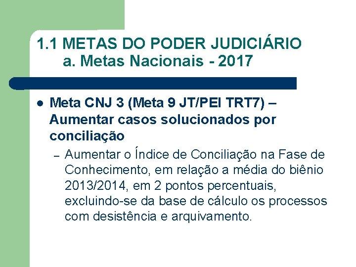 1. 1 METAS DO PODER JUDICIÁRIO a. Metas Nacionais - 2017 Meta CNJ 3