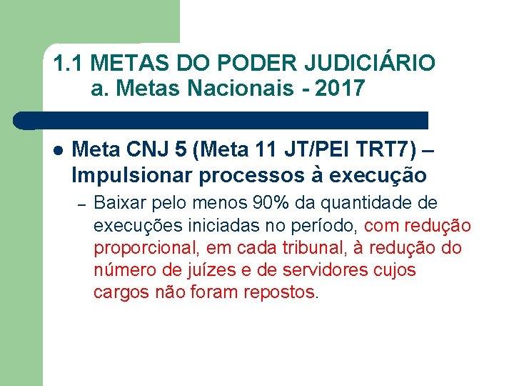 1. 1 METAS DO PODER JUDICIÁRIO a. Metas Nacionais - 2017 Meta CNJ 5