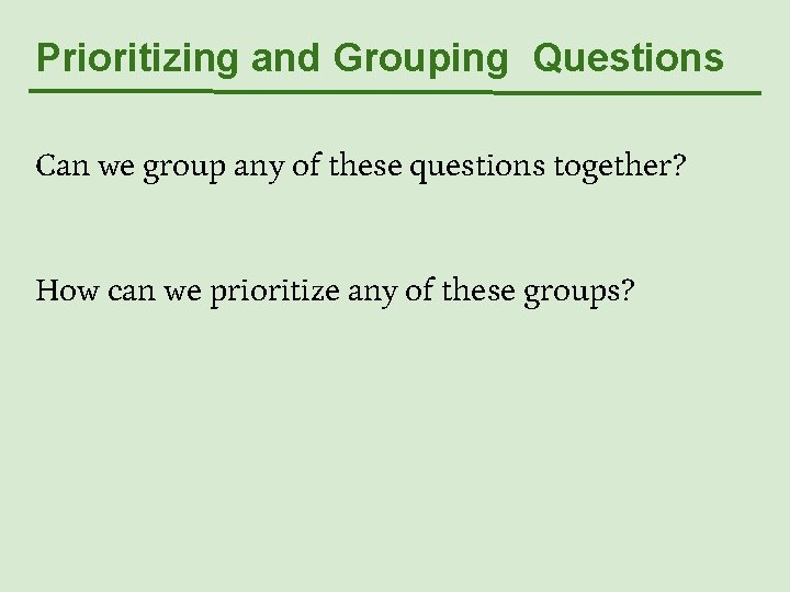 Prioritizing and Grouping Questions Can we group any of these questions together? How can