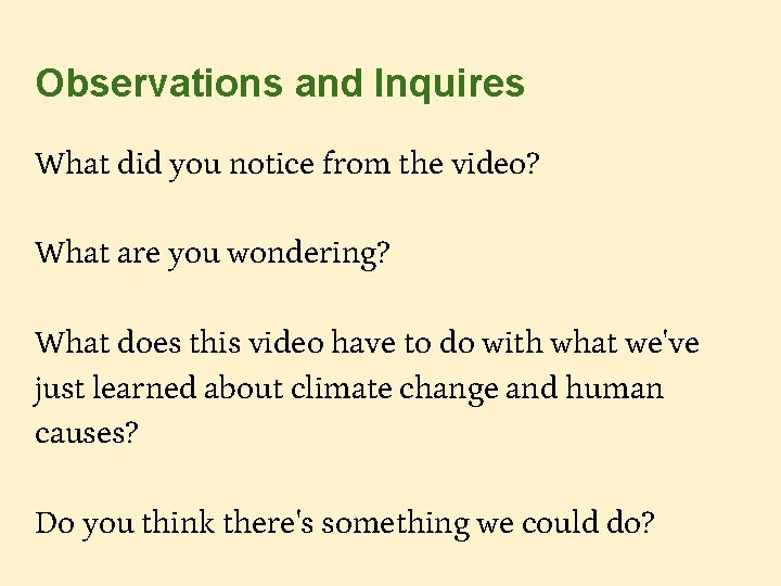 Observations and Inquires What did you notice from the video? What are you wondering?