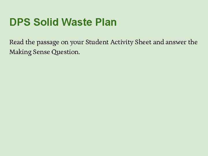 DPS Solid Waste Plan Read the passage on your Student Activity Sheet and answer