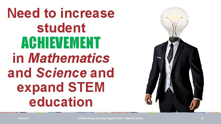 Need to increase student ACHIEVEMENT in Mathematics and Science and expand STEM education 3/10/2021