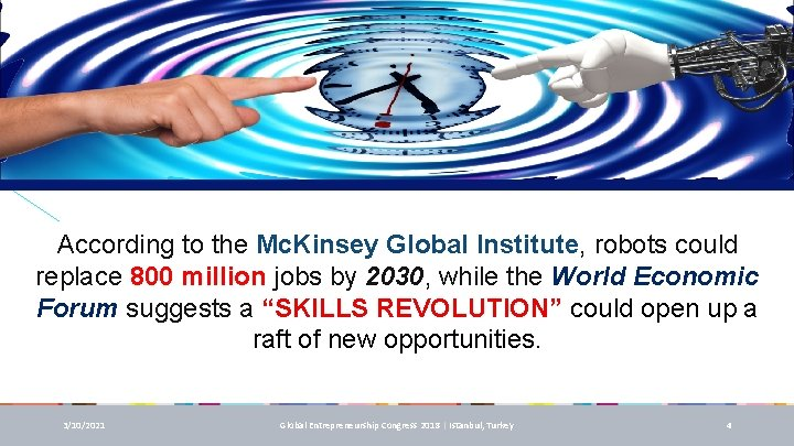 According to the Mc. Kinsey Global Institute, robots could replace 800 million jobs by
