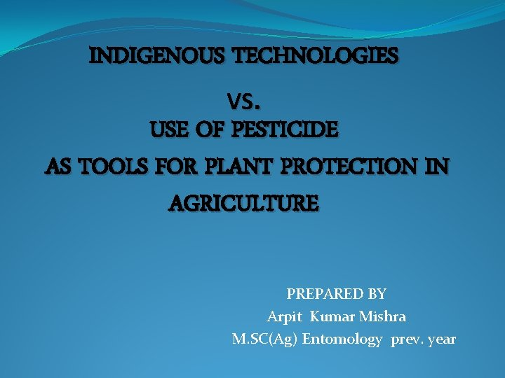 INDIGENOUS TECHNOLOGIES VS. USE OF PESTICIDE AS TOOLS FOR PLANT PROTECTION IN AGRICULTURE PREPARED