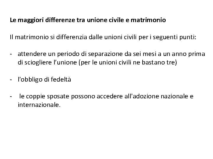 Le maggiori differenze tra unione civile e matrimonio Il matrimonio si differenzia dalle unioni