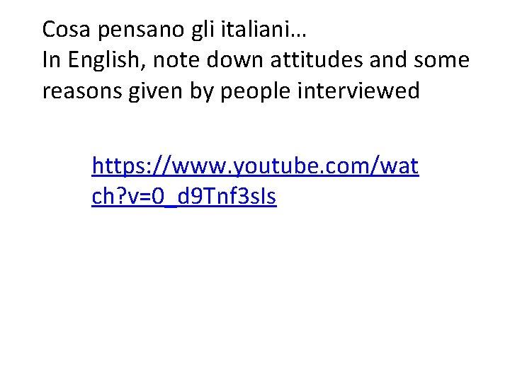 Cosa pensano gli italiani… In English, note down attitudes and some reasons given by