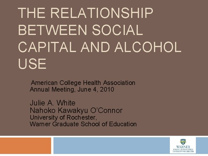 THE RELATIONSHIP BETWEEN SOCIAL CAPITAL AND ALCOHOL USE American College Health Association Annual Meeting,