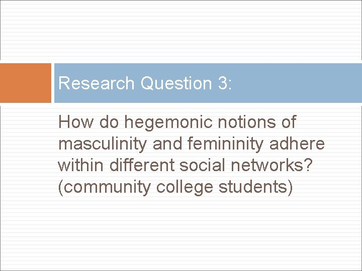 Research Question 3: How do hegemonic notions of masculinity and femininity adhere within different