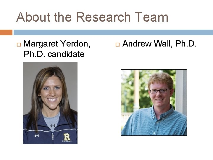 About the Research Team Margaret Yerdon, Ph. D. candidate Andrew Wall, Ph. D.