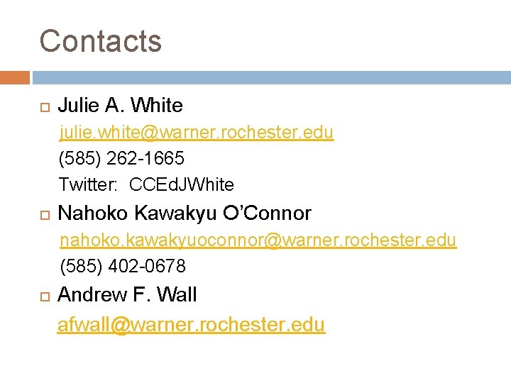 Contacts Julie A. White julie. white@warner. rochester. edu (585) 262 -1665 Twitter: CCEd. JWhite