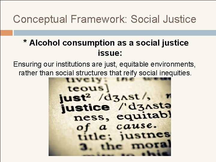 Conceptual Framework: Social Justice * Alcohol consumption as a social justice issue: Ensuring our