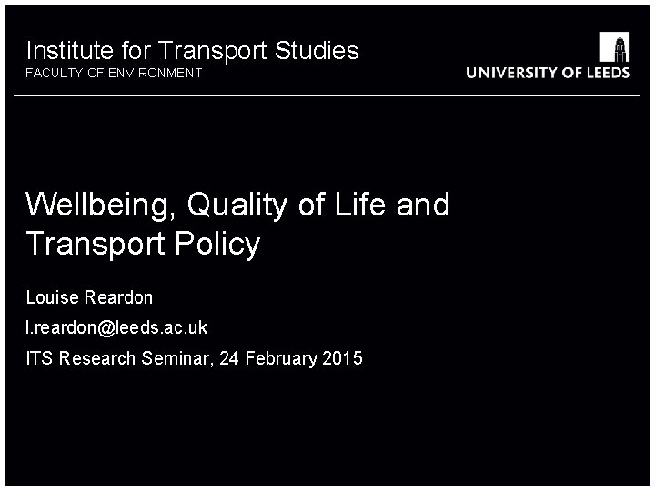 Institute for Transport Studies FACULTY OF ENVIRONMENT Wellbeing, Quality of Life and Transport Policy