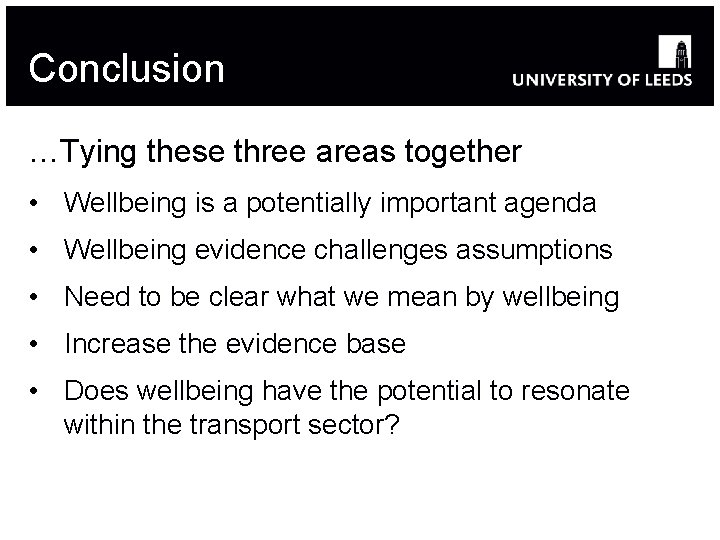 Conclusion …Tying these three areas together • Wellbeing is a potentially important agenda •