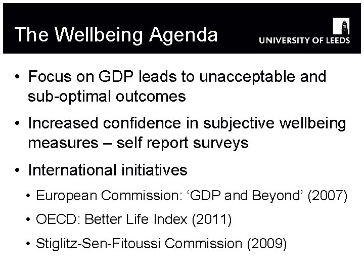 The Wellbeing Agenda • Focus on GDP leads to unacceptable and sub-optimal outcomes •