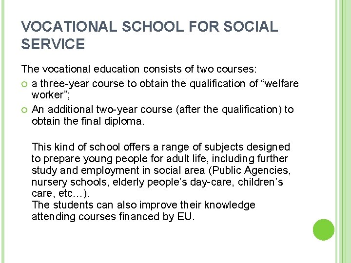 VOCATIONAL SCHOOL FOR SOCIAL SERVICE The vocational education consists of two courses: a three-year