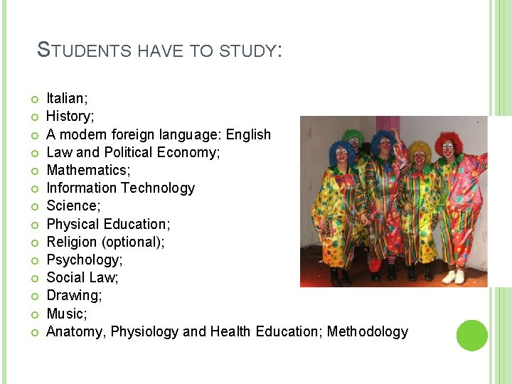 STUDENTS HAVE TO STUDY: Italian; History; A modern foreign language: English Law and Political