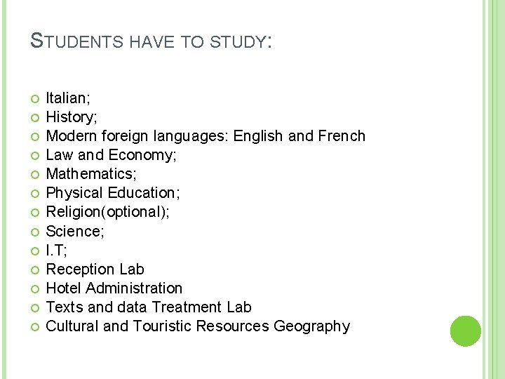 STUDENTS HAVE TO STUDY: Italian; History; Modern foreign languages: English and French Law and