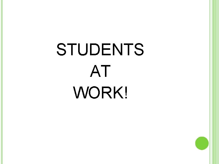 STUDENTS AT WORK!