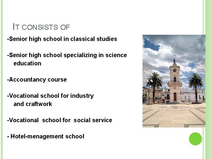 IT CONSISTS OF -Senior high school in classical studies -Senior high school specializing in