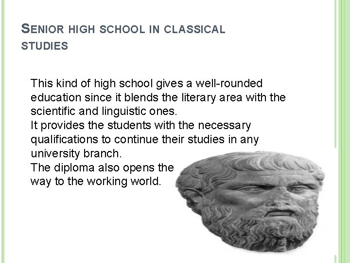 SENIOR HIGH SCHOOL IN CLASSICAL STUDIES This kind of high school gives a well-rounded