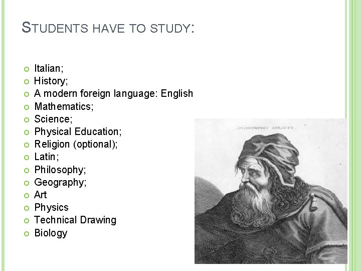 STUDENTS HAVE TO STUDY: Italian; History; A modern foreign language: English Mathematics; Science; Physical