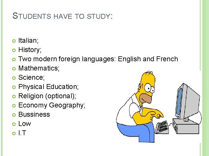 STUDENTS HAVE TO STUDY: Italian; History; Two modern foreign languages: English and French Mathematics;
