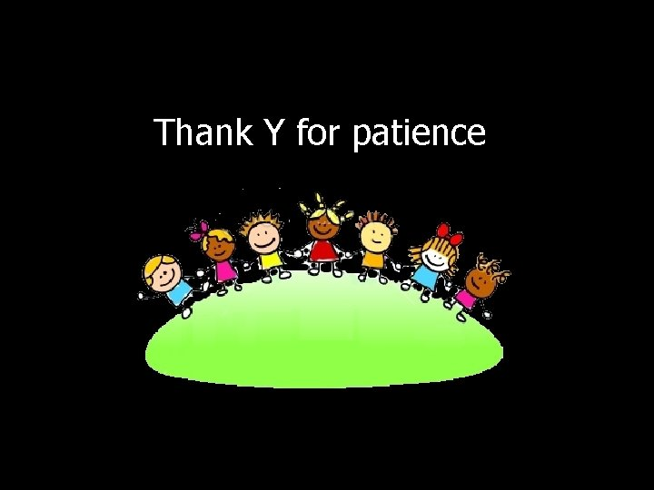Thank Y for patience