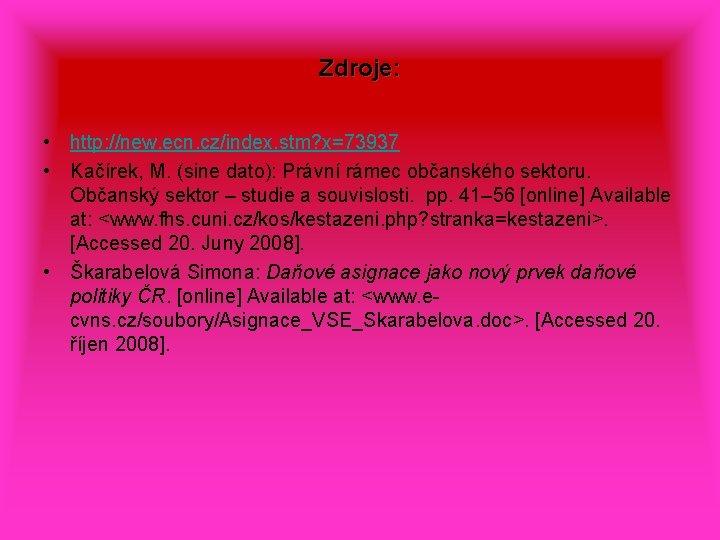 Zdroje: • http: //new. ecn. cz/index. stm? x=73937 • Kačírek, M. (sine dato): Právní