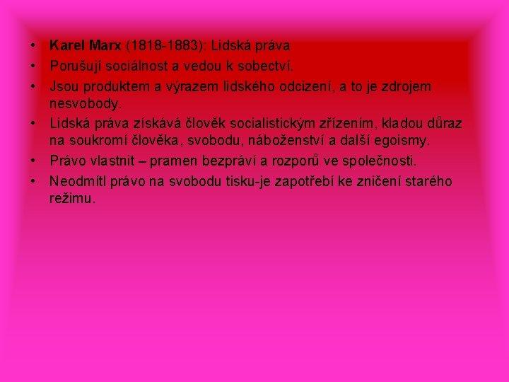 • Karel Marx (1818 -1883): Lidská práva • Porušují sociálnost a vedou k