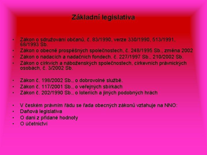 Základní legislativa • • Zákon o sdružování občanů, č. 83/1990, verze 330/1990, 513/1991, 68/1993