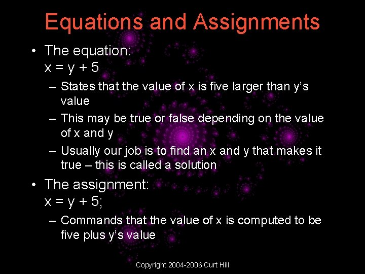 Equations and Assignments • The equation: x=y+5 – States that the value of x