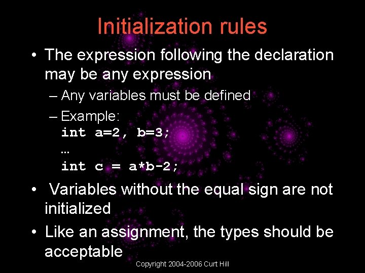 Initialization rules • The expression following the declaration may be any expression – Any