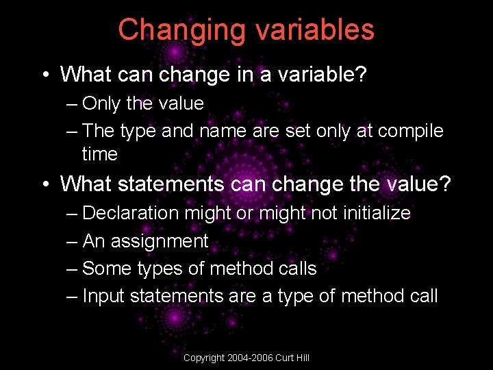 Changing variables • What can change in a variable? – Only the value –