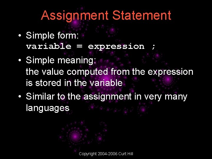 Assignment Statement • Simple form: variable = expression ; • Simple meaning: the value