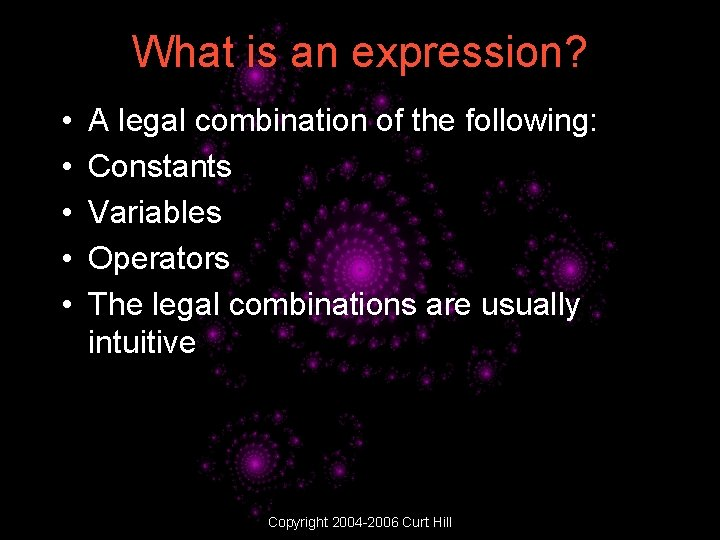 What is an expression? • • • A legal combination of the following: Constants