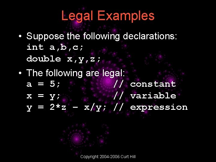 Legal Examples • Suppose the following declarations: int a, b, c; double x, y,