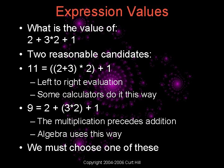 Expression Values • What is the value of: 2 + 3*2 + 1 •