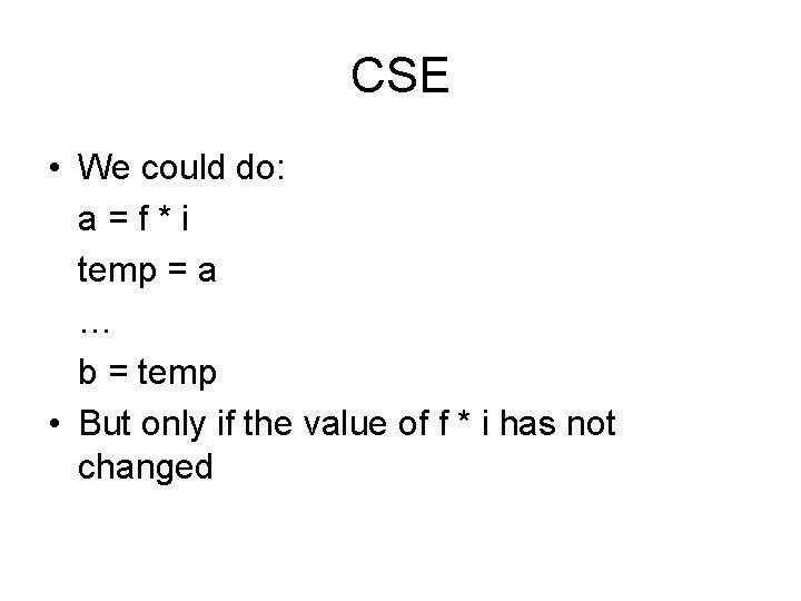 CSE • We could do: a=f*i temp = a … b = temp •