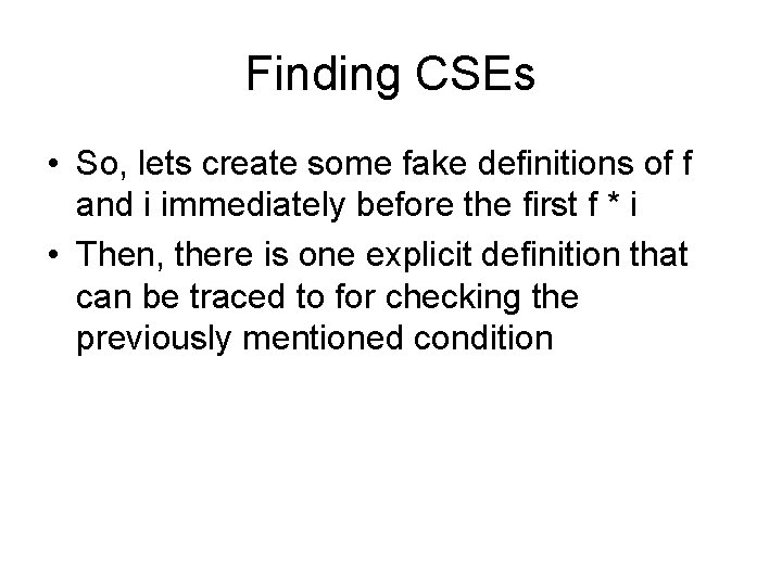 Finding CSEs • So, lets create some fake definitions of f and i immediately