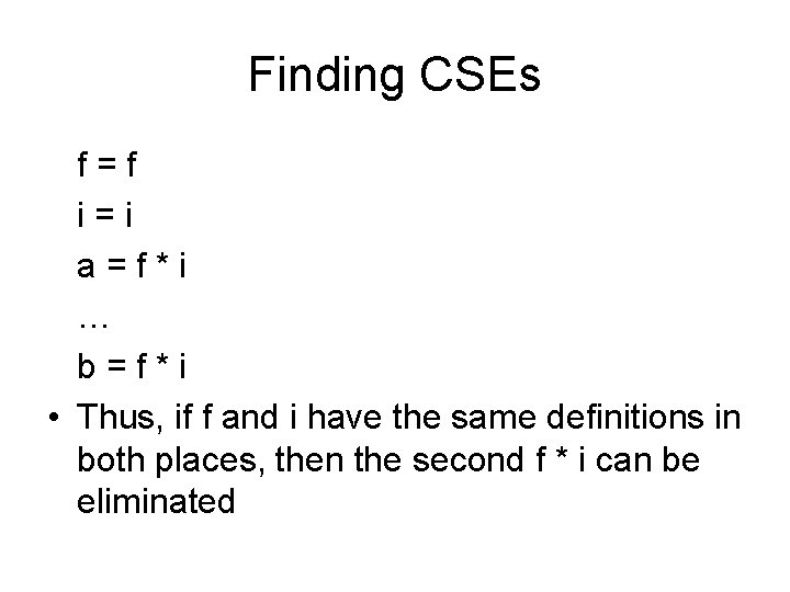 Finding CSEs f=f i=i a=f*i … b=f*i • Thus, if f and i have
