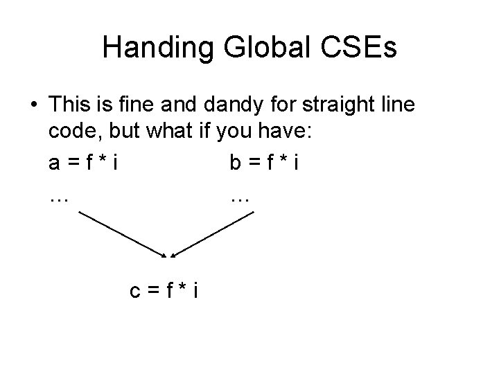 Handing Global CSEs • This is fine and dandy for straight line code, but