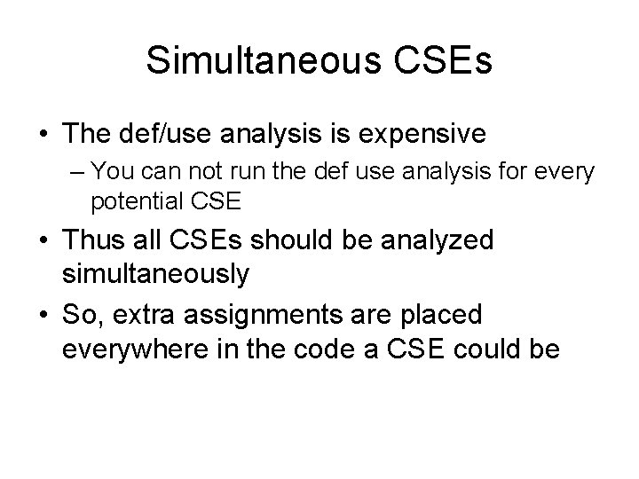 Simultaneous CSEs • The def/use analysis is expensive – You can not run the