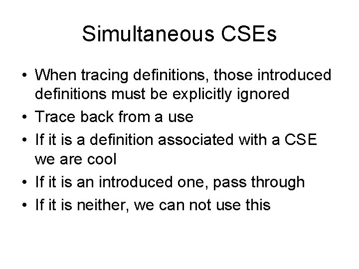 Simultaneous CSEs • When tracing definitions, those introduced definitions must be explicitly ignored •