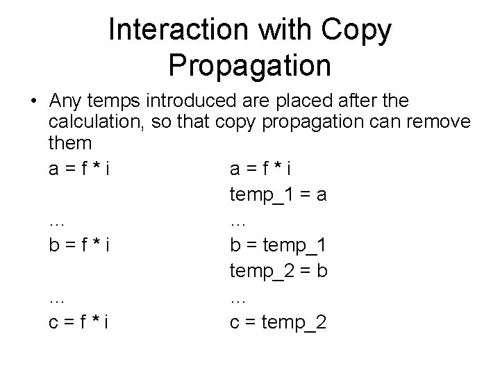Interaction with Copy Propagation • Any temps introduced are placed after the calculation, so